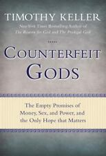 Counterfeit Gods : The Empty Promises of Money, Sex, and Power, and the Only Hop