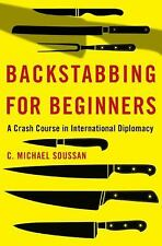 Backstabbing for Beginners : My Crash Course in International Diplomacy by...