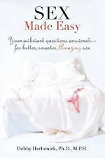 Sex Made Easy: Your Awkward Questions Answered—For Better, Smarter, Amazing Sex