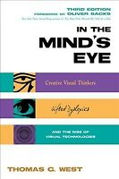 In the Mind's Eye : Creative Visual Thinkers, Gifted Dyslexics, and the Rise ...