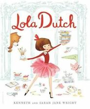 NEW Lola Dutch By Kenneth Wright Hardcover Free Shipping