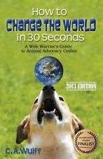 How to Change the World in Thirty Seconds : A Web Warriors Guide to Animal...