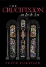 The Crucifixion in Irish Art by Harbison, Peter, Hb 2000 B137