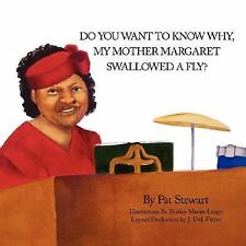 Do You Want To Know Why My Mother Margaret Swallowed a Fly? by Patricia...