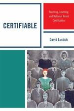 Certifiable: Teaching, Learning, And National Board Certification: By David L...