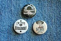 "I'm your Huckleberry Buttons Pins Badge 1"" pinback Say When Tombstone Doc"