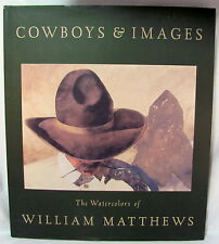 Cowboys and Images:The Watercolors of William Matthews 1994 135p HB 1st Ed.