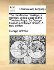 The clandestine marriage, a comedy, as it is ac, Colman, George,,