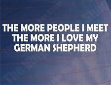 Cuanta más gente que me encuentro con la más me encanta mi Pastor Alemán car/van/window pegatina