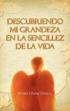 Descubriendo Mi Grandeza en la Sencillez de la Vida by Miriam Liliana GiróN...
