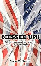 Messed Up!! : What's happening to us, America? Are we fed up Yet? by Todd M....