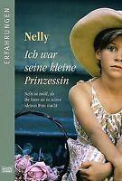 Ich war seine kleine Prinzessin von Nelly | Buch | Zustand gut