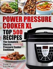 Power Pressure Cooker XL Top 500 Recipes: The Complete Electric Pressure Cooker