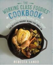 The Working Class Foodies Cookbook: 100 Delicious Seasonal and Organic Recipes f
