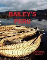 Bailey's Peru, Hardcover by Bailey, David (PHT); Coddington, Grace; Higgins, ...