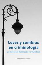 Luces y Sombras en Criminología : Un Libro Sobre Iluminación y Criminalidad...