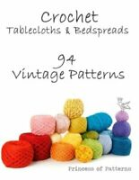 Crochet Tablecloths & Bedspreads: 94 Vintage Patterns by Princess of Patterns