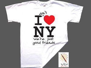 I don't LOVE NY we're just good friends t-shirt  S-XXXL