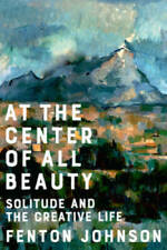 At the Center of All Beauty: Solitude and the Creative Life - VERY GOOD