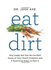 Eat Dirt: Why Leaky Gut May Be the Root Cause of Your Health Pr... Free Shipping