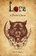Lore: a Pirate's Charm by Chad Douglas (2015, Paperback)