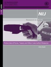 Police Use of Force, Tasers and Other Less-Lethal Weapons by U. S. Department...