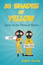 50 Shades of Yellow : Love in the Time of Ebola by Albert Yellow (2015,...