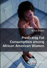 Predicting Fat Consumption among African American Women by Gina Evans (2008,...