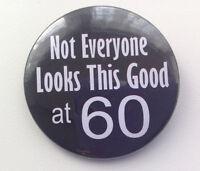 60th Birthday Badge - Not Everyone Looks This Good 50mm birthday gift Black