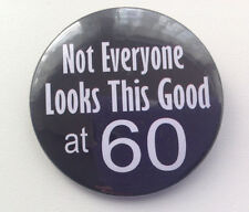 60th Birthday Badge - Not Everyone Looks This Good 50mm birthday gift Black