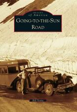 Images of America: Going-to-the-Sun-Road by Bill Yenne (2013, Paperback)