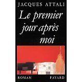 Jacques Attali - Le Premier jour après moi - 1990 - Broché