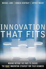 Innovation that Fits: Moving Beyond the Fads to Choose the RIGHT Innovation Stra