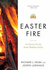 Easter Fire : Fire Starters for the Easter Weekday Homily by Richard J. Sklba...