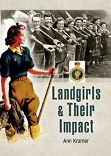 Landgirls and Their Impact-Ann Kramer