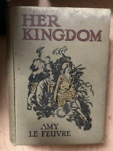 Vintage Book Her Kingdom By Amy Le Feuvre 1st Edition 1929