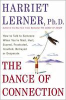 The Dance of Connection : How to Talk to Someone When You're Mad, Hurt,...