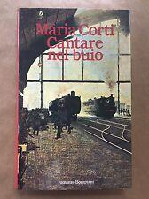 CANTARE NEL BUIO - Maria Corti - Bompiani - 1991