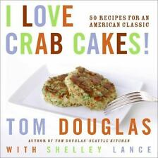 I Love Crab Cakes! By Tom Douglas Shelley Lance Seattle's Best Known Chef