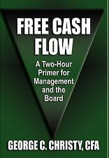 Free Cash Flow : A Two-Hour Primer for Management and the Board by George C....