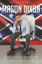 Mason Dixon: A View from an Office Cube: Painful Insights on Race, Religion and