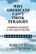 Why Americans Can't Think Straight: Forbidden Dialogues in the Land of the Free