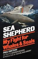 Sea Shepherd: My Fight for Whales and Seals: By Paul Watson