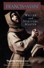 Francis Of Assisi: Writer And Spiritual Master: By Thaddee Matura
