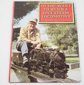 So You Want To Build A Live Steam Locomotive by Joseph F Nelson 1974 1st Ed HB