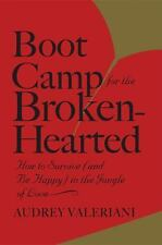 Boot Camp for the Broken-Hearted: How to Survive (and Be Happy) in the Jungle of