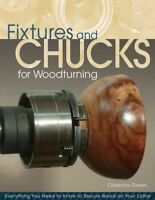 Fixtures and Chucks for Woodturning : Everything You Need to Know to Secure W...