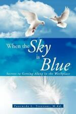 When the Sky Is Blue : Secrets to Getting along in the Workplace by Puntwida...
