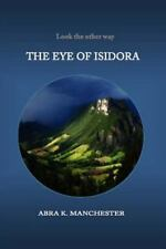 The Eye of Isidora by Abra K. Manchester (2014, Paperback)