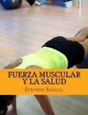 Fuerza Muscular y la Salud : Fitness y Salud para Usted by Stephen Seagal...